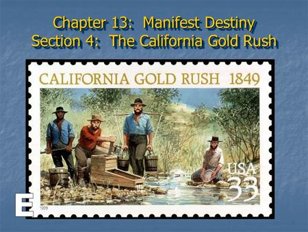 Chapter 13: Manifest Destiny Section 4: The California Gold Rush.