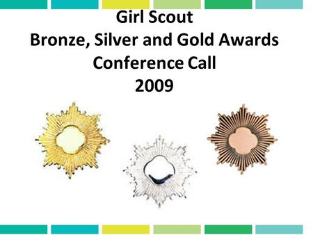Girl Scout Bronze, Silver and Gold Awards Conference Call 2009.