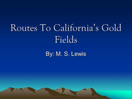 Routes To Californias Gold Fields By: M. S. Lewis.