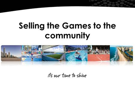 Selling the Games to the community. The Gold Coast Australias sixth largest city Spans 1378 sq kms – 58kms of coastline Growth rate 3.4% (2004-2009) 2.5%