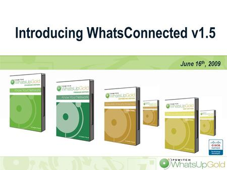 © Ipswitch, Inc. Introducing WhatsConnected v1.5 June 16 th, 2009.