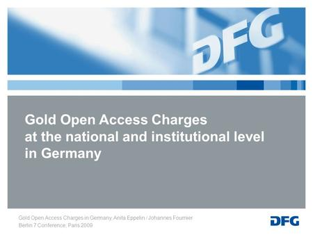 Gold Open Access Charges in Germany, Anita Eppelin / Johannes Fournier Berlin 7 Conference, Paris 2009 Gold Open Access Charges at the national and institutional.