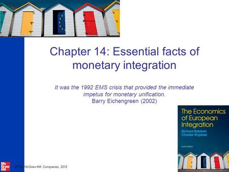 © The McGraw-Hill Companies, 2012 Chapter 14: Essential facts of monetary integration It was the 1992 EMS crisis that provided the immediate impetus for.