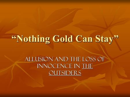 Nothing Gold Can Stay Allusion and the loss of innocence in The Outsiders.