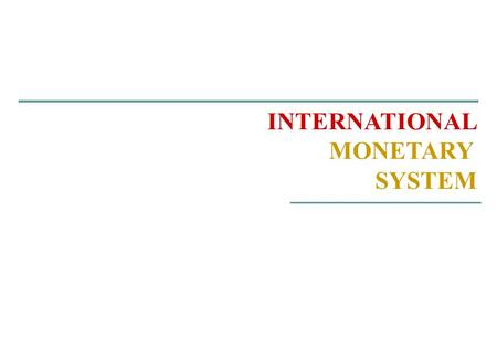INTERNATIONAL MONETARY SYSTEM. institutional framework within which: International payments are made. The movement of capital is accommodated. Exchange.