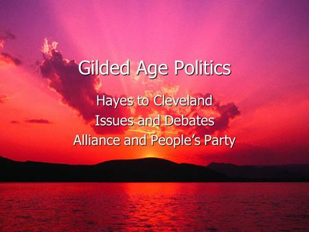 Gilded Age Politics Hayes to Cleveland Issues and Debates Alliance and Peoples Party.