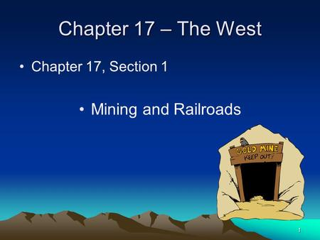 1 Chapter 17 – The West Chapter 17, Section 1 Mining and Railroads.