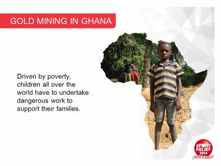 Driven by poverty, children all over the world have to undertake dangerous work to support their families. GOLD MINING IN GHANA.