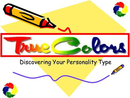 Discovering Your Personality Type. True Colors Personality Test What is the True Colors Personality Test? An easy, entertaining way to understand you.