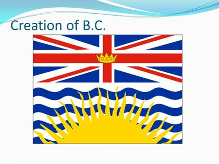 Creation of B.C.. British Columbia: From Colony to Province 1850s great change on Pacific Coast Agriculture community established on Vancouver Island.