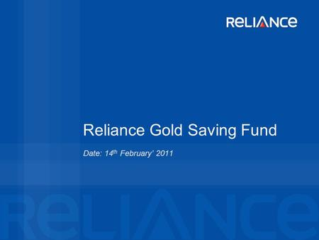 Reliance Gold Saving Fund Date: 14 th February 2011.