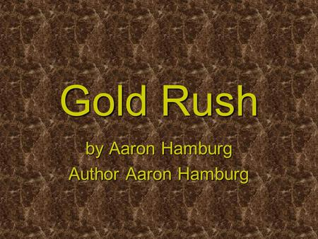 Gold Rush by Aaron Hamburg Author Aaron Hamburg. GOLD!!! July 17, 1897 was a very important date for Seattle. Seattle Post Intelligencer ( Seattle PI)