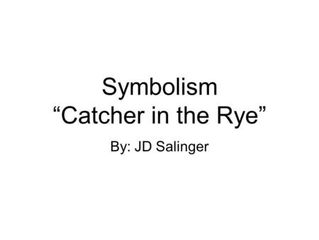 "Symbolism ""Catcher in the Rye"""