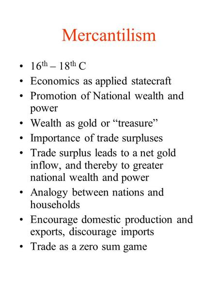 Mercantilism 16th – 18th C Economics as applied statecraft