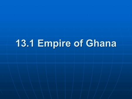 13.1 Empire of Ghana.