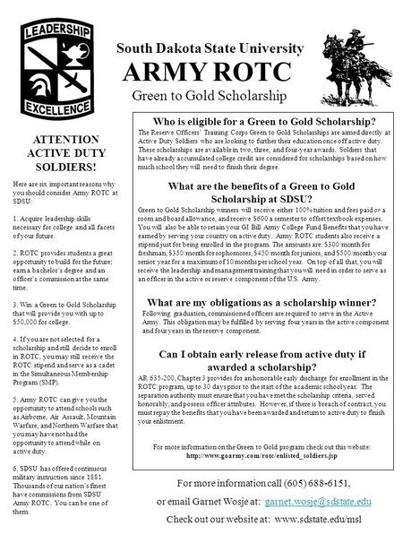 ARMY ROTC Who is eligible for a Green to Gold Scholarship? South Dakota State University Green to Gold Scholarship ATTENTION ACTIVE DUTY SOLDIERS! Here.