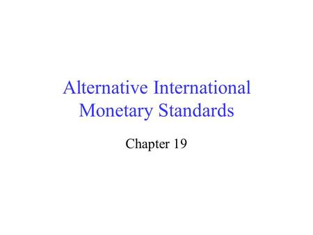 Alternative International Monetary Standards Chapter 19.