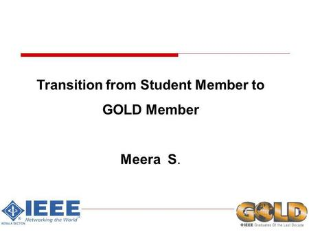 Transition from Student Member to GOLD Member Meera S.