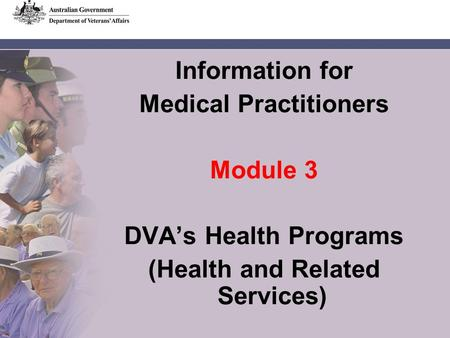 Information for Medical Practitioners Module 3 DVAs Health Programs (Health and Related Services)
