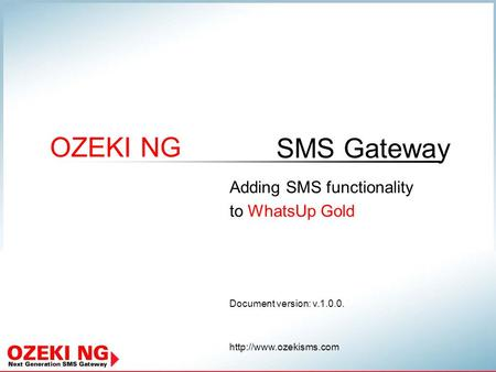 SMS Gateway OZEKI NG Document version: v.1.0.0.  Adding SMS functionality to WhatsUp Gold.