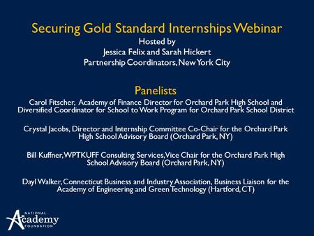 Securing Gold Standard Internships Webinar Hosted by Jessica Felix and Sarah Hickert Partnership Coordinators, New York City Panelists Carol Fitscher,