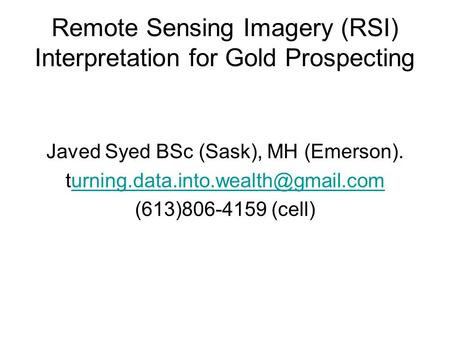 Remote Sensing Imagery (RSI) Interpretation for Gold Prospecting Javed Syed BSc (Sask), MH (Emerson).