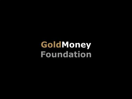 GoldMoney Foundation. Title Slide Box Document slug: date/pp # Title & Headline Private Currency James Turk 3 March 2011 Digital Money Forum London GoldMoney.