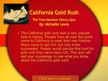 The California gold rush was a very popular time in history. People from all over the world came to California to seek their own fortune. Many came to.