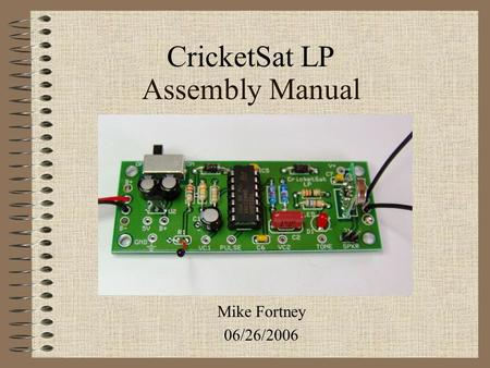 Assembly Manual Mike Fortney 06/26/2006 CricketSat LP.
