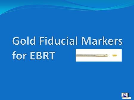 Gold Fiducial Markers Are used for soft tissue target volume localization and verification in external beam radiation treatment procedures like - IMRT.