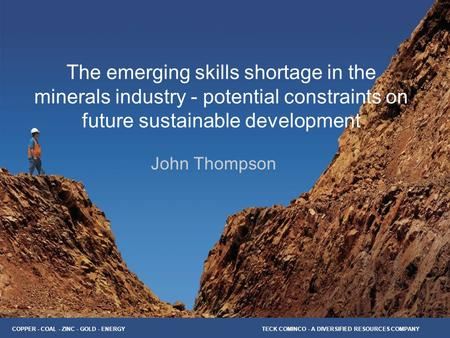 The emerging skills shortage in the minerals industry - potential constraints on future sustainable development John Thompson.