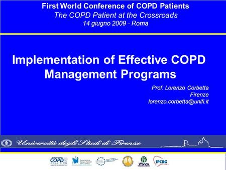 First World Conference of COPD Patients The COPD Patient at the Crossroads 14 giugno 2009 - Roma Prof. Lorenzo Corbetta Firenze
