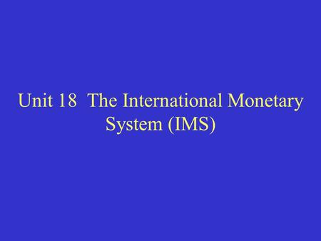 Unit 18 The International Monetary System (IMS). I. Features of IMS.