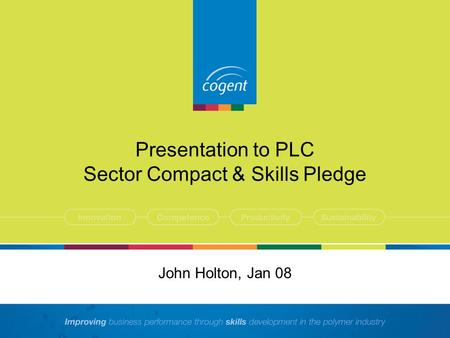 Presentation to PLC Sector Compact & Skills Pledge John Holton, Jan 08.
