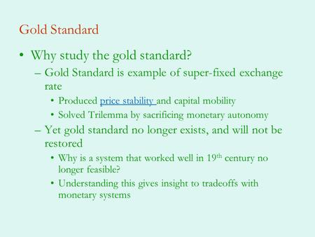 Gold Standard Why study the gold standard? –Gold Standard is example of super-fixed exchange rate Produced price stability and capital mobilityprice stability.