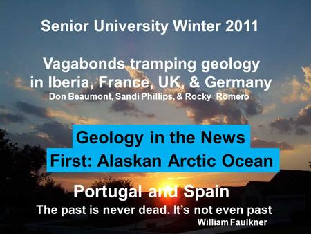 Portugal and Spain Iberian Peninsula Session 3 Senior University Winter 2011 Vagabonds tramping geology in Iberia, France, UK, & Germany Don Beaumont,