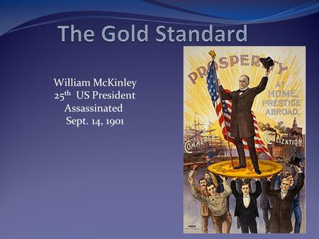 William McKinley 25 th US President Assassinated Sept. 14, 1901.