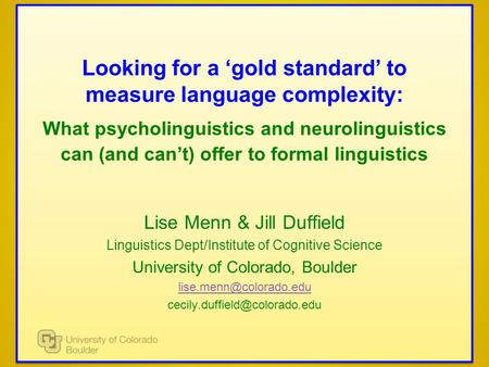 Looking for a gold standard to measure language complexity: What psycholinguistics and neurolinguistics can (and cant) offer to formal linguistics Lise.