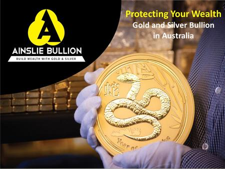 Protecting Your Wealth Gold and Silver Bullion in Australia.