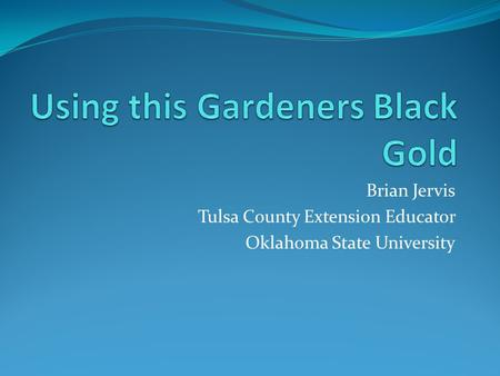 Brian Jervis Tulsa County Extension Educator Oklahoma State University.