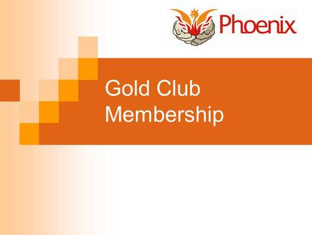 Gold Club Membership. How does Gold Membership work Gold Club Membership is open to any shareholding members Gold Club Members make and keep certain agreements.
