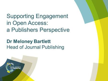 Supporting Engagement in Open Access: a Publishers Perspective Dr Meloney Bartlett Head of Journal Publishing.