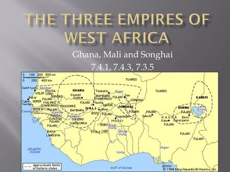 Ghana, Mali and Songhai 7.4.1, 7.4.3, 7.3.5. Ghana: Chapter 6, Section 1 Rise of Ghana One of three great civilizations that arose along the Niger River.
