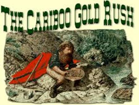 The Cariboo 				Gold Rush 1857.