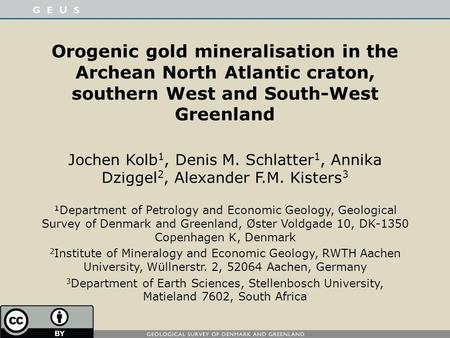 Orogenic gold mineralisation in the Archean North Atlantic craton, southern West and South-West Greenland Jochen Kolb1, Denis M. Schlatter1, Annika Dziggel2,