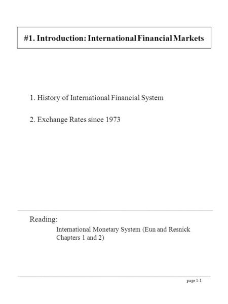 Page 1-1 #1. Introduction: International Financial Markets 1. History of International Financial System 2. Exchange Rates since 1973 Reading: International.