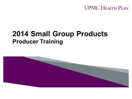 2014 Small Group Products Producer Training.