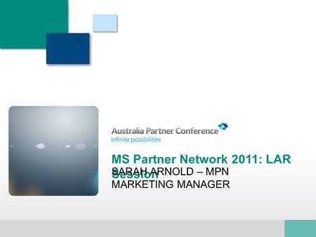 MS Partner Network 2011: LAR Session SARAH ARNOLD – MPN MARKETING MANAGER.