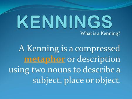 KENNINGS What is a Kenning?