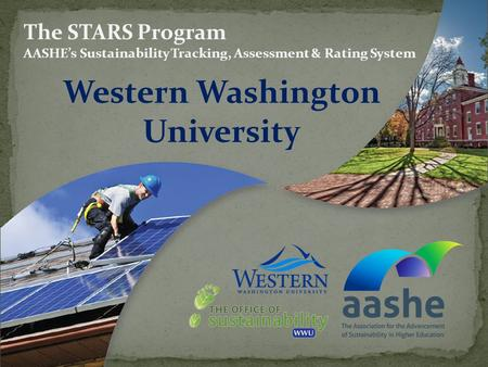 Western Washington University The STARS Program AASHEs Sustainability Tracking, Assessment & Rating System.